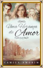 Uma Herança de Amor by CamilaAmorim342