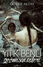 YİTİK BENLİ GEÇMİŞİN İZLERİ by GozdeAltay94