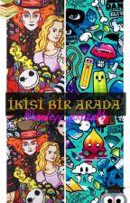 İKİSİ BİR ARADA by eceaygun23