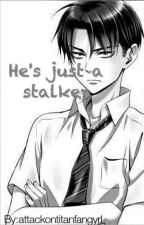 Attack on Titan-He's just a stalker-Levi x Reader by attackontitanfangyrl