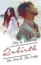 Rebirth [ MalayFic18+ ] by HanNihilist