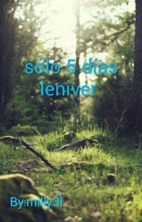 sólo 5 días leniver  by milly3l