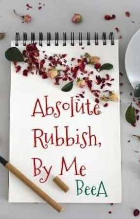 Absolute Rubbish, by Me by Socialrecluse