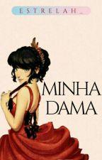 CONCLUIDO: Minha Dama by Estrelah_