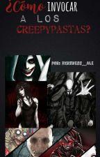 ¿Como Invocar A Los Creepypastas?  by AleTheGamer8978