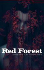 Red forest {Em Revisão} by Estrela_Divina