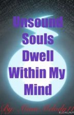 Unsound Souls Dwell Within My Mind by MusicMelody11