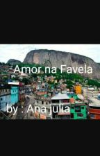 Amor na Favela  by anajulia43