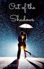 Out of the Shadows ✔️ [Completed] [Book One] by TillyB789