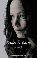 Perder Tu Amor (Everlark)  by pithuponce