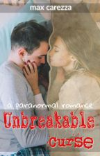 Unbreakable Curse - A Paranormal Romance - Complete [18+] by maxcarezza