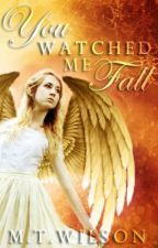You Watched Me Fall {A Novella} by ShardsOfGlass