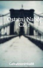 Ostatni Nabój  Cz. 1 by NastoletniaPoetka