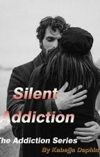 SILENT ADDICTION (Completed) by Dolphingal1