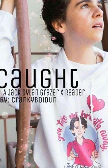 Caught - Jack Dylan Grazer X Reader