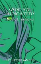 ¿Are you indicated? - Ruta Lysandro by EdithGamers