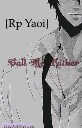 Call me father {Rp yaoi} [Abierto] by SilverWolf989