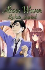 Abuse Woven (OHSHC Ouran Fanfic)(Kyoya Ootori) [ Completed ] by kate_inspired