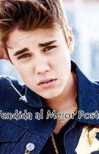 «Vendida al Mejor Postor.»  ➸Justin Bieber ✖Finished by katybieebs