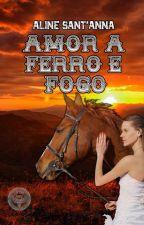 Amor a Ferro e Fogo by AlineSantAnna2