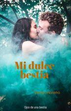 Mi dulce bestia by EsmeMoreno6