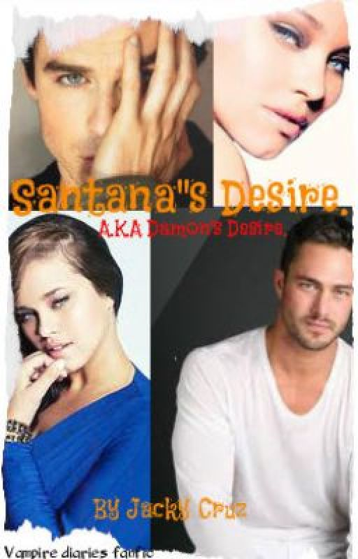 Damon's Desire.   Santana's Desire.  Fanfic Book Series 1. by MsJacquelineCruz