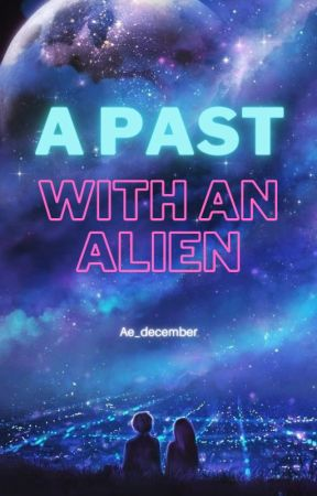 A PAST WITH AN ALIEN #wattys2018 by Ae_december