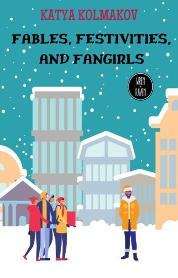 FABLES, FESTIVITIES, AND FANGIRLS || Christmas Romance & Humour || COMPLETE