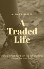 A Traded Life by TequilaVandito