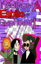 Insultos al estilo[Cuphead] by __imaginaryfriends