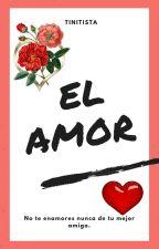 El Amor (TERMINADA) by tinitista