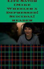 Life Savor (Mike Wheeler x Depressed! Suicidal! reader) by HeavenHyakuya
