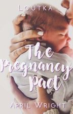 The Pregnancy Pact ✔ [Being Rewritten] by Loutka