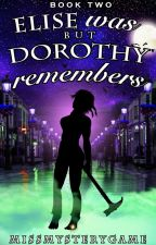 Elise Was But Dorothy Remembers (Book 2 E&D) *Promo* by MissMysteryGame