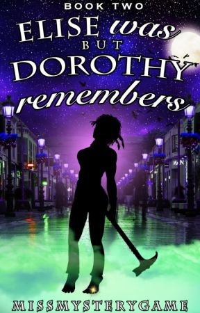 Elise Was But Dorothy Remembers (Book 2 E&D) - Directory Only by MissMysteryGame