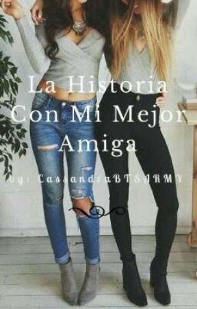 La Historia Con Mi Mejor Amiga. by CassandraBTSARMY