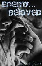 Enemy...Beloved (ON HOLD) by -COLUMBUSING-