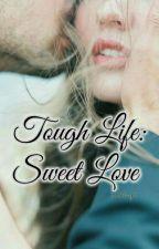 Tough Life: Sweet Love by sunlizyn