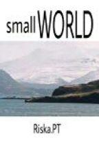 small WORLD by RiskaPramitaTobing