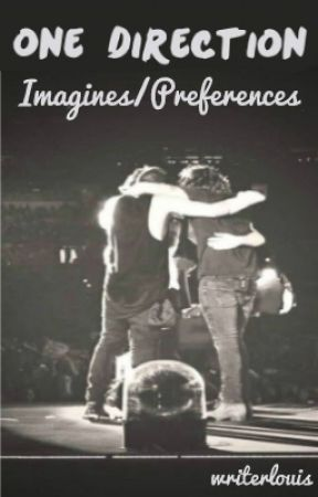 One Direction Imagines/Preferences by writerlouis