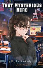 That Mysterious Nerd  by aizingxx