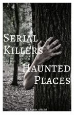 serial killers and haunted places by abbie_official