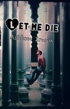 """Let me die"" - Ashton Irwin. [ADAPTADA] by Jeshuuuu"