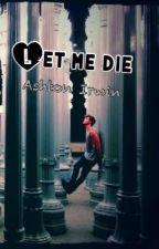 """Let me die"" - Ashton Irwin. [ADAPTADA] by Jeshuuuu"