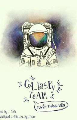 Đọc truyện Ga_La_Xy_Team (NGƯNG TUYỂN)