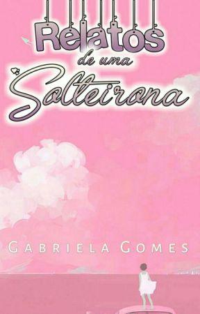 Relatos De Uma Solteirona by GaabriellaGomes