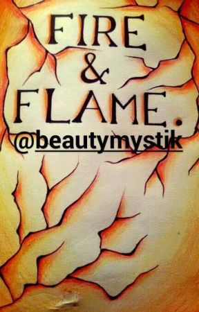 Fire and Flame by beautymystik