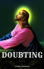 DOUBTING: a poem about Jesus's last conversation with God by DaggerDarkstar6