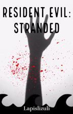 (REWRITING) Resident Evil Fanfiction: Stranded (Female Reader Insert) by Lapislizuli