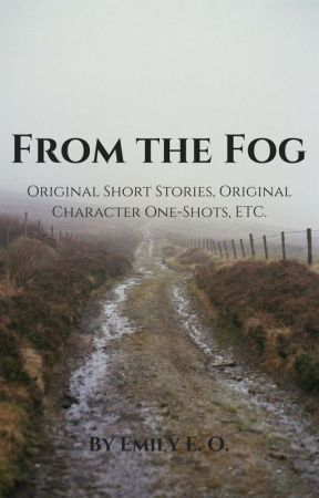 From the Fog: Original Character One-Shots by Ridiculous_in_Death
